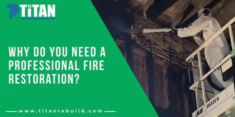 Why do you need a professional fire restoration?