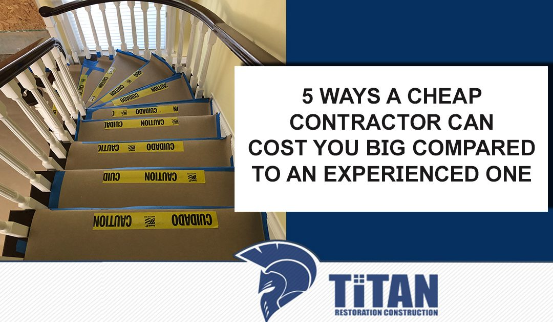 5 Ways a Cheap Contractor Can Cost You Big Compared To An Experienced One