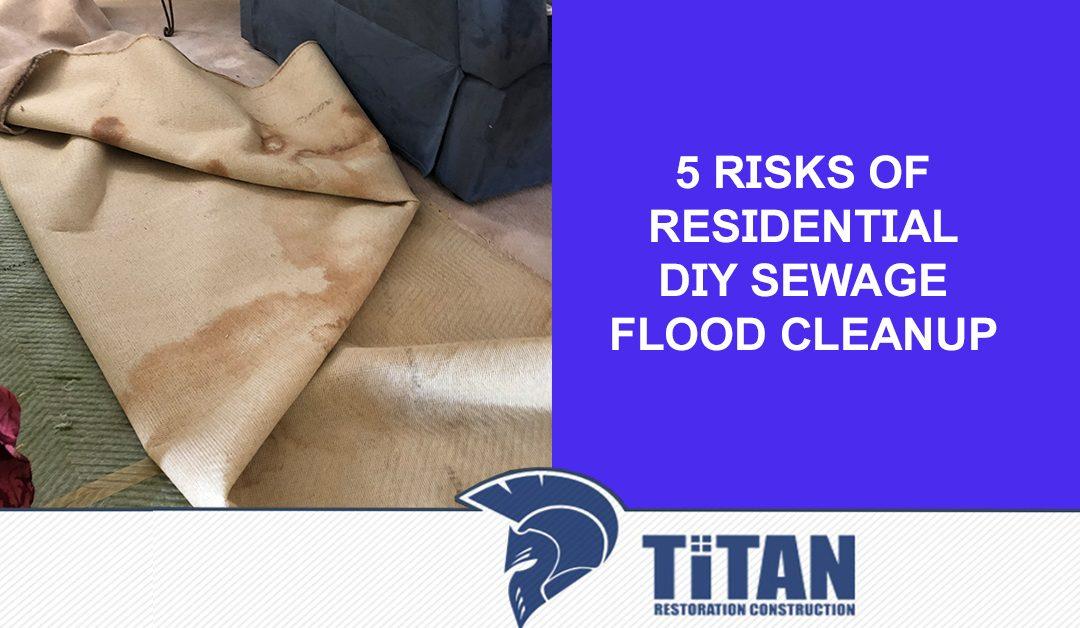 5 Risks of Residential DIY Sewage Flood Cleanup